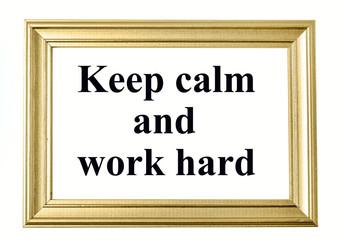 The words Keep calm and work hard