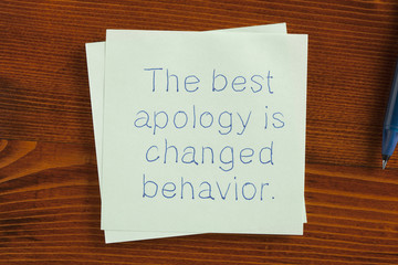 The best apology is changed behavior written on note
