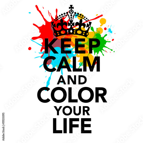 Attrayant Keep Calm And Color Your Life, Quotes, Statements, Colorful, Crown