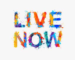 Live now. Splash paint inspirational inscription