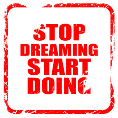 stop dreaming start doing, red rubber stamp with grunge edges