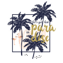 Tropical print for tee shirt with message Let's get lost in paradise. Palm tree silhouettes and flamingo birds in the frame. Typographic design artwork. Vector poster or card, decor for home, pillow.
