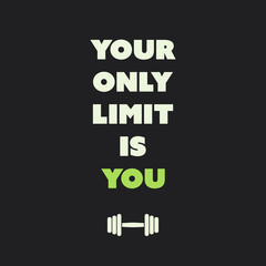 Your Only Limit Is You. - Inspirational Quote, Slogan, Saying on an Abstract Black Background