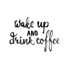 Hand drawn typography lettering phrase Wake up and drink coffee isolated on the white background. Modern calligraphy for typography greeting and invitation card or t-shirt print