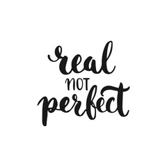 Real not perfect - hand drawn lettering phrase, isolated on the white background. Fun brush ink inscription for photo overlays, typography greeting card or t-shirt print, flyer, poster design.