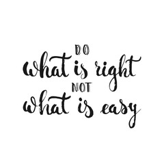 Do what is right not what is easy - hand drawn lettering phrase, isolated on the white background. Fun brush ink inscription for photo overlays, greeting card or t-shirt print, flyer, poster design.