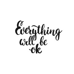 Everything will be ok - hand drawn lettering phrase, isolated on the white background. Fun brush ink inscription for photo overlays, typography greeting card or t-shirt print, flyer, poster design.