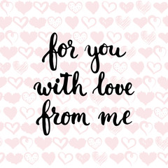 Set of hand drawn phrases about love: for you, from me, with love. Photo overlays signs. Wedding photo album and greeting cards lettering.