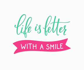 Life is better with a smile lettering