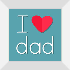 I love dad. Picture in square frame. Happy fathers day Text with paper heart sign Greeting card Flat design style Blue background