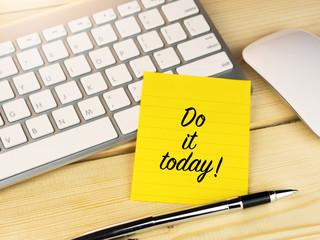 Do it today on sticky note on work desk