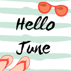Hello June inscription with flip-flops and sunglasses. Typography for banner, greeting card, invitation, wedding invitation, poster or clothing design. Vector illustration.