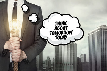 Think about tomorrow today text on speech bubble