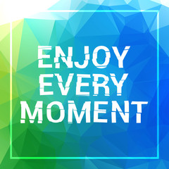 Enjoy every moment motivation square acrylic stroke poster. Text lettering of an inspirational saying. Quote Typographical Poster Template, vector design.