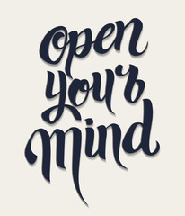 """Open your mind lettering. Hand written """"Open your mind"""" poster,"""