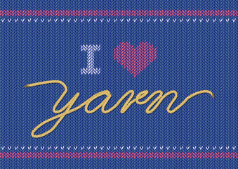 Vector illustration with knitted text I Love Yarn. Knitwear sweater texture. World Wide Knit in public day. Greeting card, flyer, poster template.