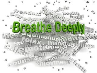 3d image Breathe Deeply word cloud concept