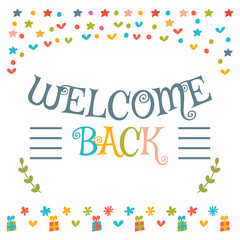 Welcome back text with colorful design elements. Cute greeting c