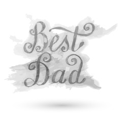 Best Dad lettering greeting card. Fathers day gray watercolor hand drawn illustration