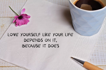 Inspiration motivation quote for woman love yourself like your life depends on it ,because it does. Success, Self acceptance, Happiness concept