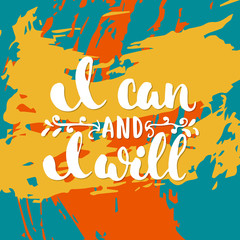 I can and i will - hand drawn lettering phrase on the colorful sketch background. Fun brush ink inscription for photo overlays, greeting card or t-shirt print, poster design.