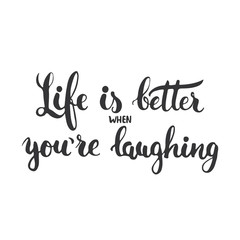 Life is better when you're laughing - hand drawn lettering phrase isolated on the white background. Fun brush ink inscription for photo overlays, greeting card or t-shirt print, poster design.