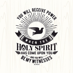 Biblical illustration. Christian lettering. You will receive power when the holy spirit has come upon you and you will be my witness, Acts 1:8
