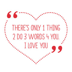 Funny love quote. There's only 1 thing 2 do 3 words 4 you. I lov