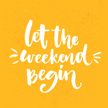 Let the weekend begin. Fun saying about week ending, office motivational quote. Custom lettering at orange background