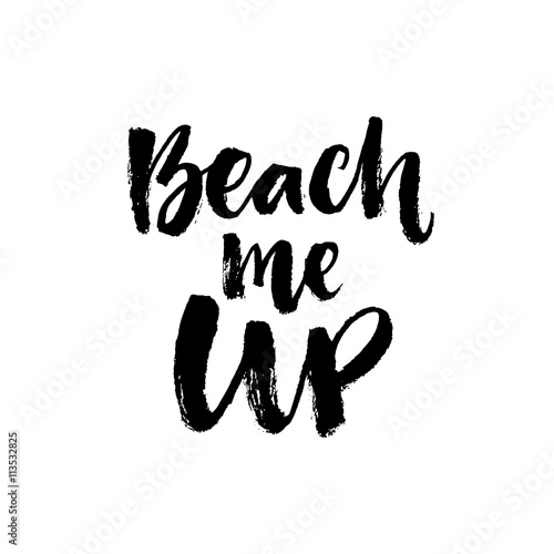 Beach Me Up Inspirational Summer Quote Black Brush Lettering Isolated On White Background
