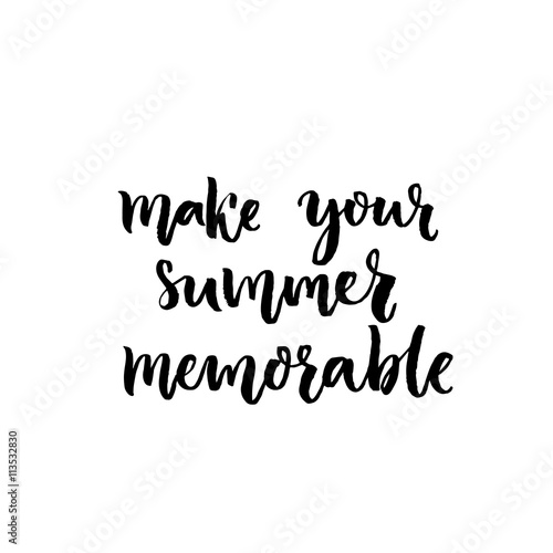 """Make Your Summer Memorable. Inspirational Quote"