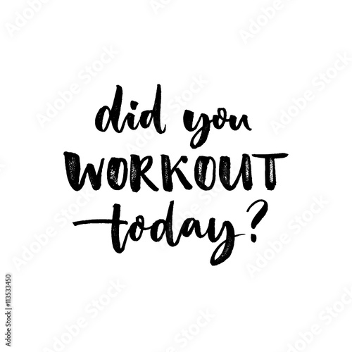Quot Did You Workout Today Sport Slogan Quote About Fitness
