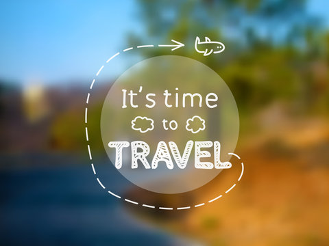 Time to travel - inspirational quote on photographic blurred background, depicting green tree, blue road turn, orange stones, 4x3, in vector