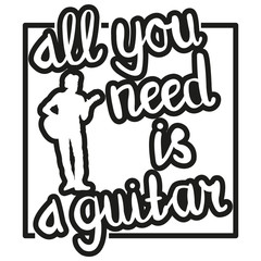 All You Need is a Guitar - black-and-white hand drawn lettering with guitarist silhouette. Vector illustration. Can be used in advertising, as t-shirt print, card, poster, etc.