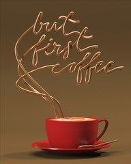 But first coffee quote with cup, typography poster. For greeting cards, prints or home decorations 3D rendering 3D illustration