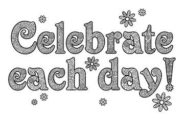 Celebrate each day. Toller Spruch zum Ausmalen.