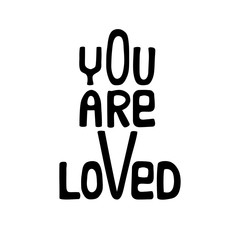 Hand drawn typography poster.Inspirational quote You are loved.