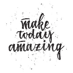 Make today amazing. Inspirational quote