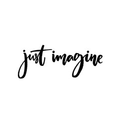 Just imagine. Inspirational quote, vector calligraphy. Black modern lettering isolated on white background.