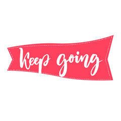 Keep going brush lettering. Support phrase for cards, posters. Motivational saying.