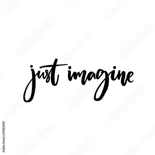 "Short Imagine Quotes: ""Just Imagine. Inspirational Quote, Vector Calligraphy"