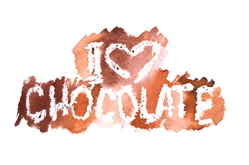 Watercolor text I love Chocolate on brown splashes on white background