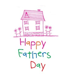 Word happy fathers day and drawn pink house