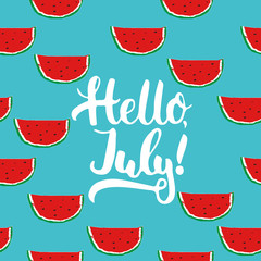Hand drawn typography lettering phrase Hello, july on the watermelon seamless pattern background. Fun calligraphy for typography greeting and invitation card or t-shirt print design.