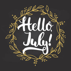 Hand drawn typography lettering phrase Hello, july isolated in golden wreath on the chalkboard background. Fun calligraphy for typography greeting and invitation card or t-shirt print design.