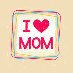 I love you Mom in frame over old paper background, vector