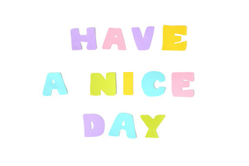 Have a nice day text on white background - isolated