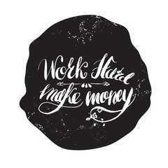 "Job motivation lettering ""work hard - make money"". Work place motivational lettering for workers. Vector illustration in spot shape for banners, web, print and posters."