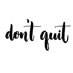 Don't quit. Motivational quote, support saying. Typography for inspirational posters and social media content.
