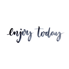 Enjoy today. Inspirational quote for social media content and motivational cards, posters. Brush ink lettering.
